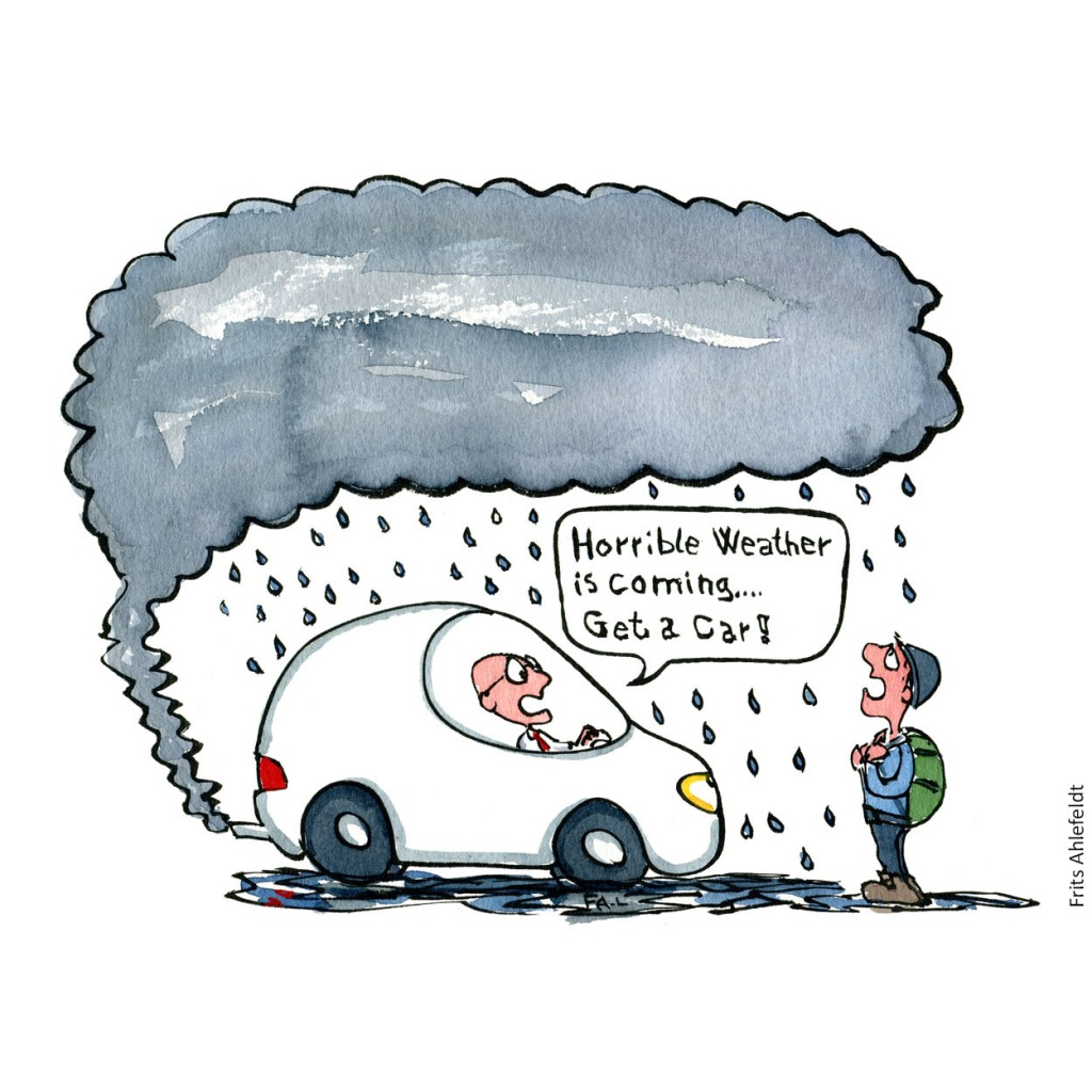 Man sitting in a car, with a cloud coming from the exhaust pipe, becoming a cloud that rains on a man outside. the man in the car says horrible weather is coming get a car. Cartoon by Frits Ahlefeldt