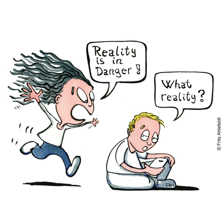 "Girl running to boy sitting with phone, girl say ""reality is in danger, boy say ""what reality?"" Cartoon illustration by Frits Ahlefeldt"